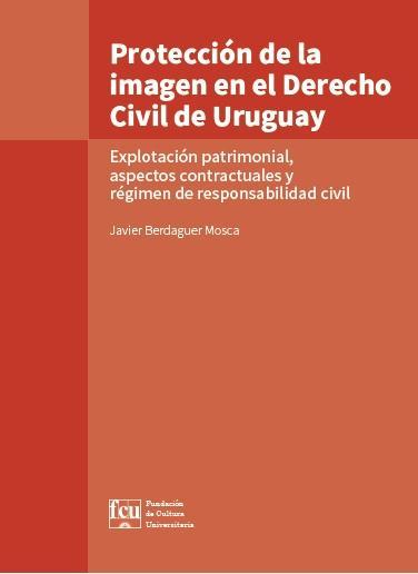 Tapa del libro: Protección de la imagen en el Derecho Civil de Uruguay. Explotación patrimonial, aspectos contractuales y régimen de responsabilidad civil